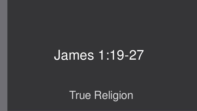 James 1:19-27 True Religion