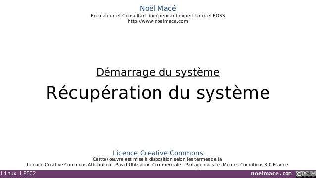 Linux LPIC2 noelmace.comNoël MacéFormateur et Consultant indépendant expert Unix et FOSShttp://www.noelmace.comRécupératio...