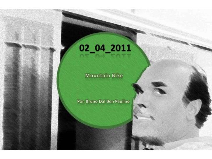 02_04_2011<br />Mountain Bike<br />Por. Bruno Dal Ben Paulino<br />