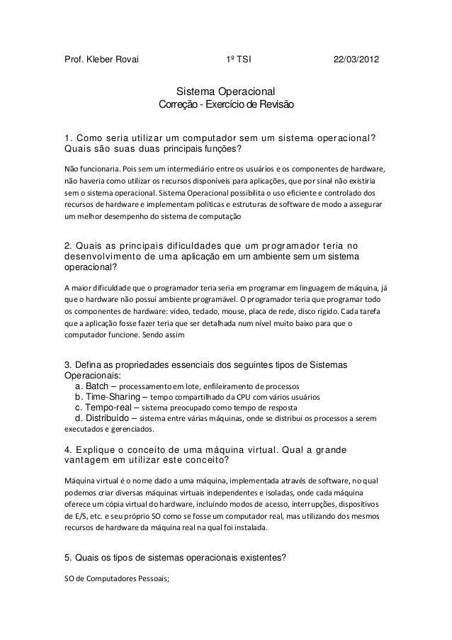 Prof. Kleber Rovai 1º TSI 22/03/2012 Sistema Operacional Correção - Exercício de Revisão 1. Como seria utilizar um computa...