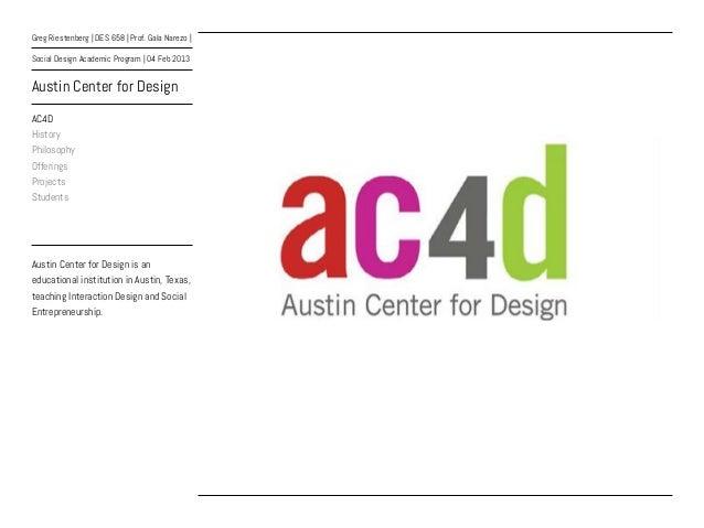 Greg Riestenberg | DES 658 | Prof. Gala Narezo |Social Design Academic Program | 04 Feb 2013Austin Center for DesignAC4DHi...