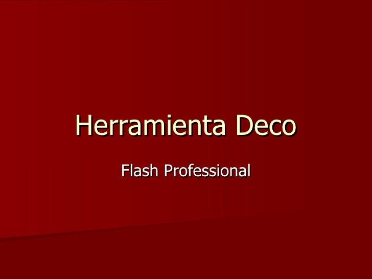Herramienta Deco Flash Professional