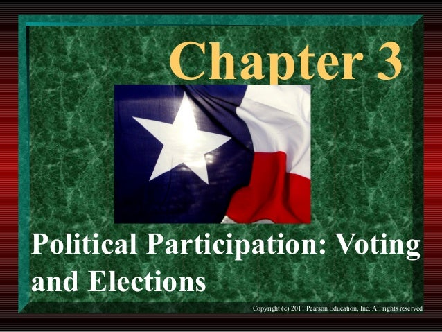 Chapter 3 Political Participation: Voting and Elections Copyright (c) 2011 Pearson Education, Inc. All rights reserved