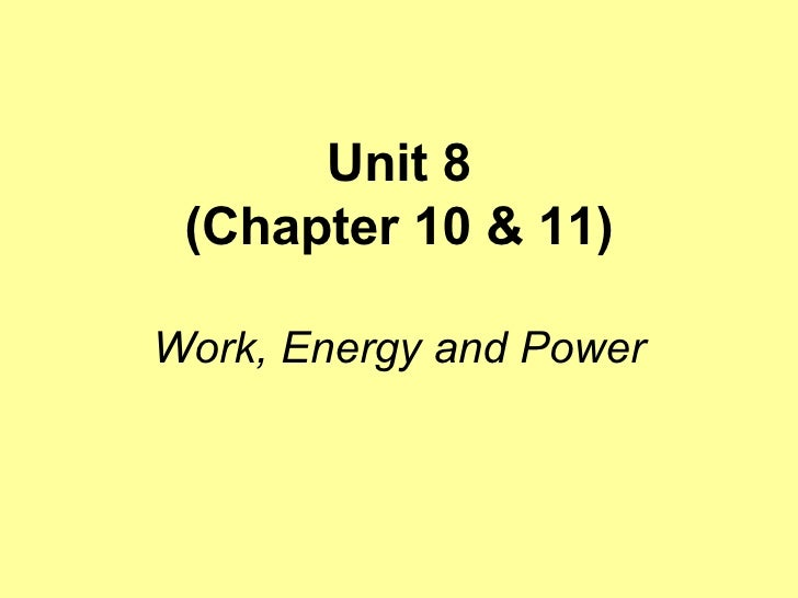 Unit 8 (Chapter 10 & 11) Work, Energy and Power