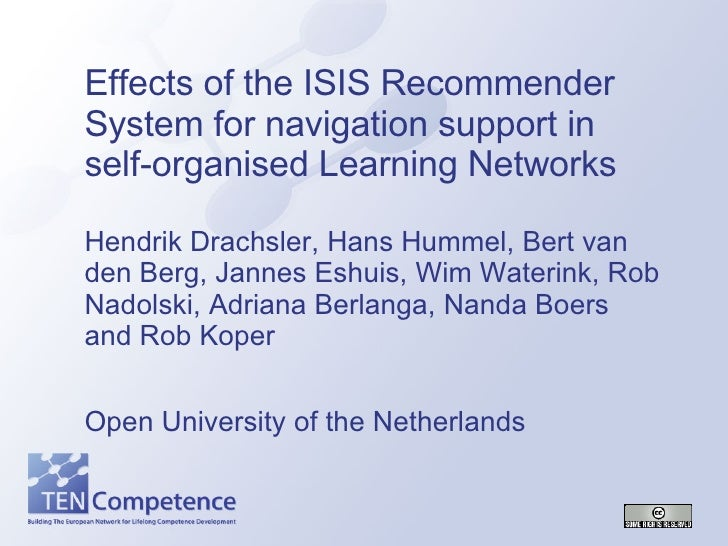 Effects of the ISIS Recommender System for navigation support in self-organised Learning Networks  Hendrik Drachsler, Hans...