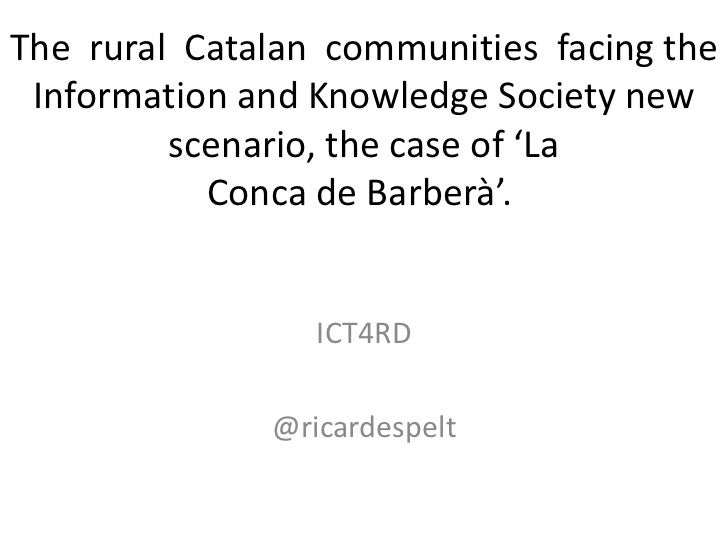 The rural Catalan communities facing the Information and Knowledge Society new         scenario, the case of 'La          ...