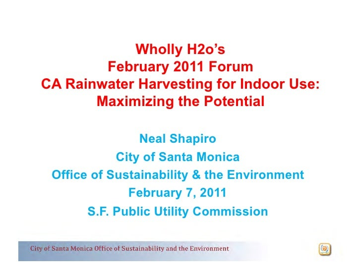 Wholly H2o's        February 2011 ForumCA Rainwater Harvesting for Indoor Use:       Maximizing the Potential             ...