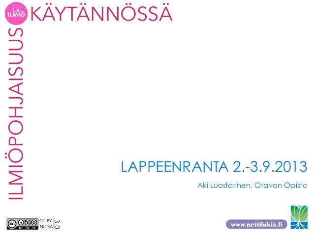 ILMIÖPOHJAISUUSKÄYTÄNNÖSSÄ CC BY- NC-SA 3.0 LAPPEENRANTA 2.-3.9.2013 Aki Luostarinen, Otavan Opisto