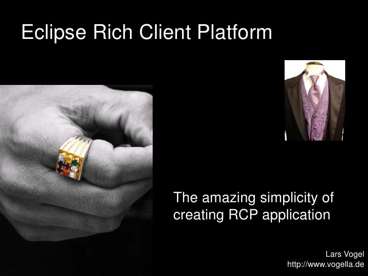 Eclipse Rich Client Platform<br />The amazing simplicity of creating RCP application<br />Lars Vogel<br />http://www.vogel...