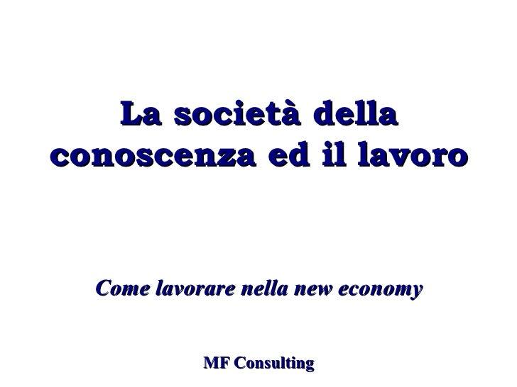 La società dellaconoscenza ed il lavoro  Come lavorare nella new economy            MF Consulting