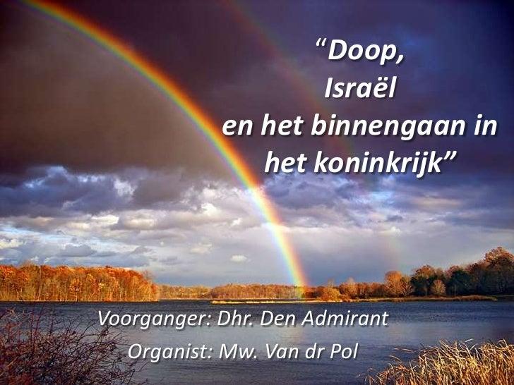 """""""Doop, Israël en het binnengaan in het koninkrijk""""<br />Voorganger: Dhr. Den Admirant<br />Organist: Mw. Van dr Pol<br />"""