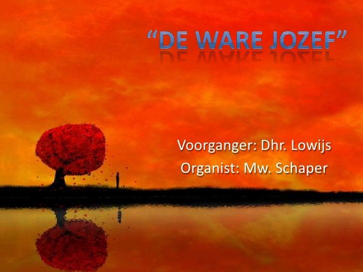 """""""De ware Jozef""""<br />Voorganger: Dhr. Lowijs<br />Organist: Mw. Schaper<br />"""