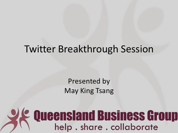 Twitter Breakthrough Session         Presented by        May King Tsang