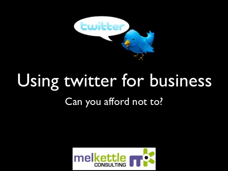 Using twitter for business      Can you afford not to?
