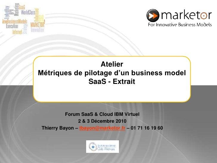 Atelier Métriques de pilotage d'un business model SaaS - Extrait<br />Forum SaaS & Cloud IBM Virtuel  <br />2 & 3 Décembre...