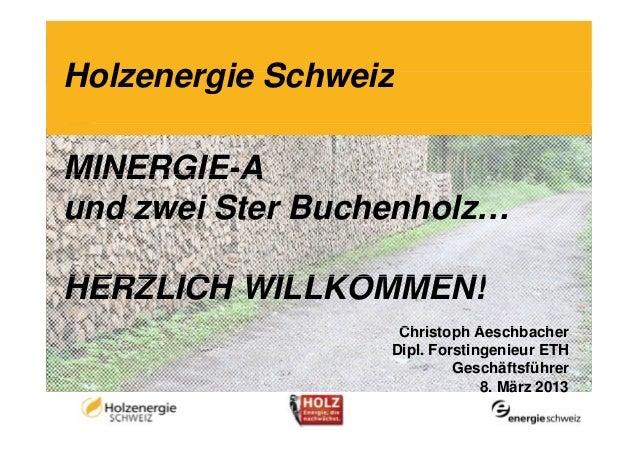 Holzenergie SchweizMINERGIE-AMINERGIE Aund zwei Ster Buchenholz…HERZLICH WILLKOMMEN!                   Christoph A        ...