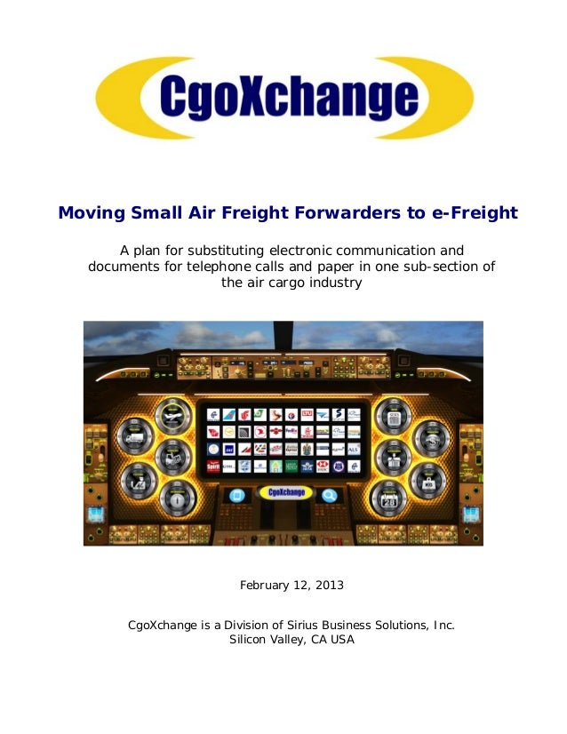 Moving Small Air Freight Forwarders to e-Freight       A plan for substituting electronic communication and   documents fo...