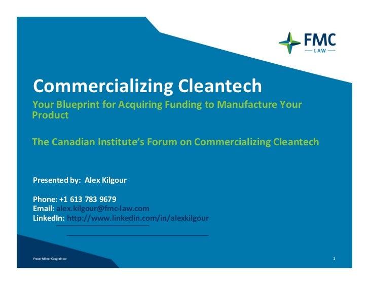 CommercializingCleantechYourBlueprintforAcquiringFundingtoManufactureYourProductTheCanadianInstitute'sForumon...