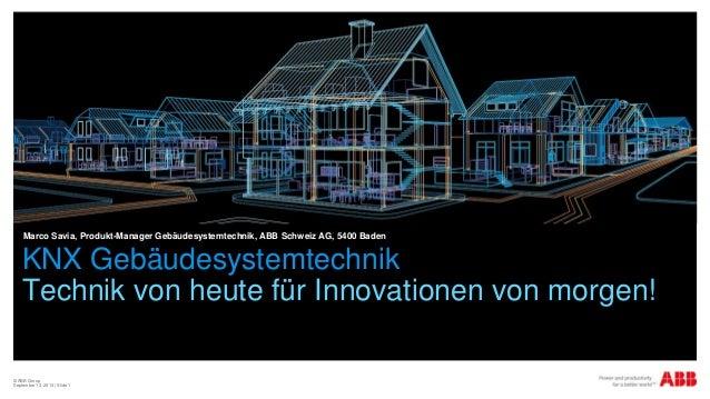 © ABB Group September 13, 2013 | Slide 1 KNX Gebäudesystemtechnik Technik von heute für Innovationen von morgen! Marco Sav...