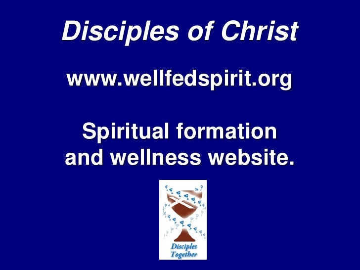 Disciples of Christ<br />www.wellfedspirit.org<br />Spiritual formation<br />and wellness website.<br />