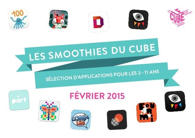 SÉLECTION D'APPLICATIONS POUR LES 3 - 11 ANS LES SMOOTHIES DU CUBE FÉVRIER 2015
