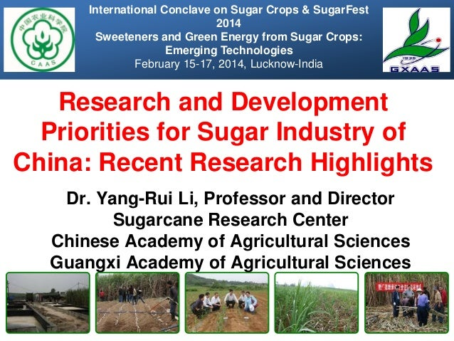 Research and Development Priorities for Sugar Industry of China: Recent Research Highlights Dr. Yang-Rui Li, Professor and...
