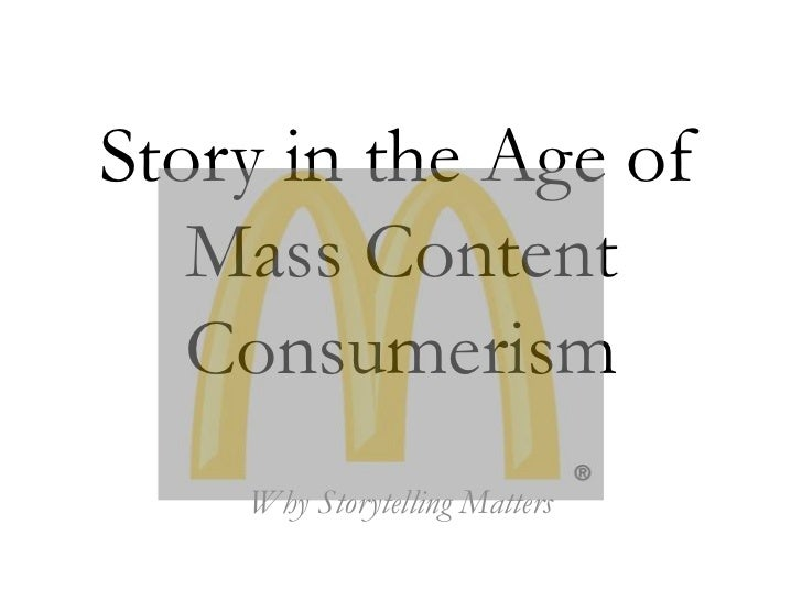 Story in the Age of Mass Content Consumerism<br />Why Storytelling Matters<br />