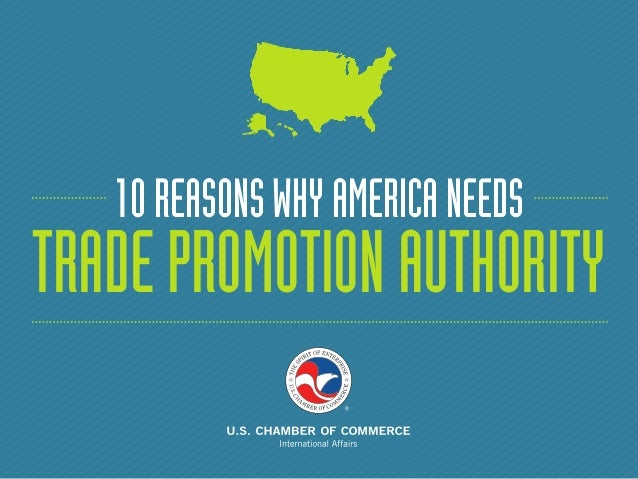 10 REASONS WHY AMERICA NEEDS  TRADE PROMOTION AUTHORITY