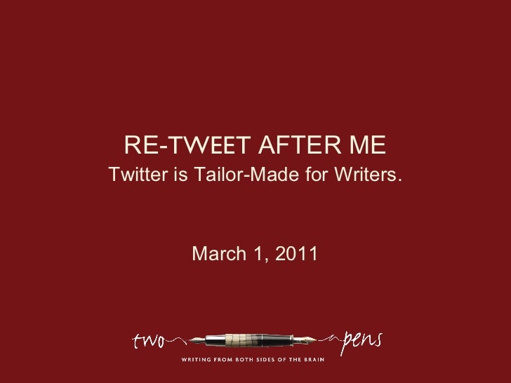 RE-TWEET AFTER METwitter is Tailor-Made for Writers.         March 1, 2011