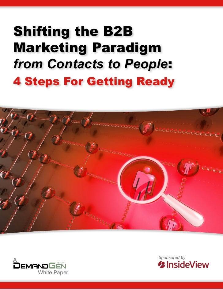 Shifting the B2BMarketing Paradigmfrom Contacts to People:4 Steps For Getting Ready                      Sponsored byA    ...