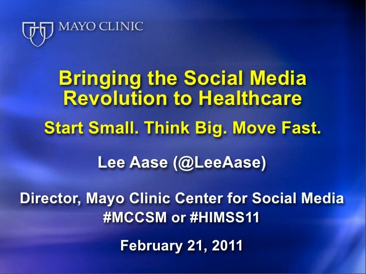 Bringing the Social Media     Revolution to Healthcare   Start Small. Think Big. Move Fast.          Lee Aase (@LeeAase)Di...