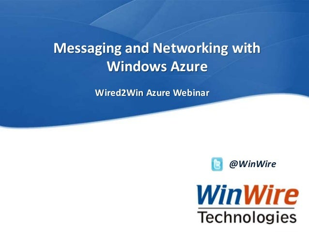 WinWire Webinar: Messaging and Networking with Windows Azure