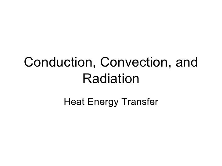 Conduction, Convection, and Radiation Heat Energy Transfer