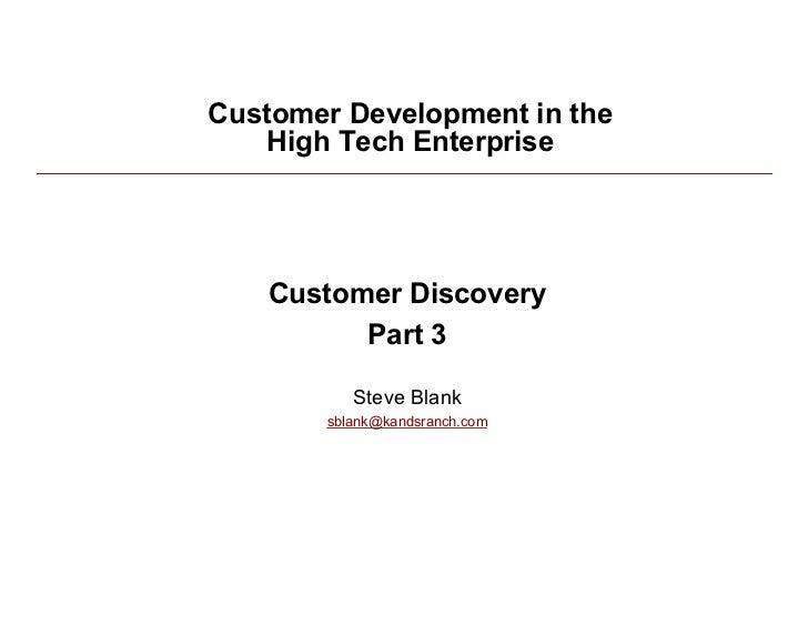Customer Development in the              High Tech Enterprise                   Customer Discovery                     Par...