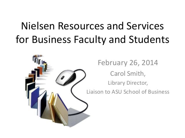 Nielsen Resources and Services for Business Faculty and Students February 26, 2014 Carol Smith, Library Director, Liaison ...