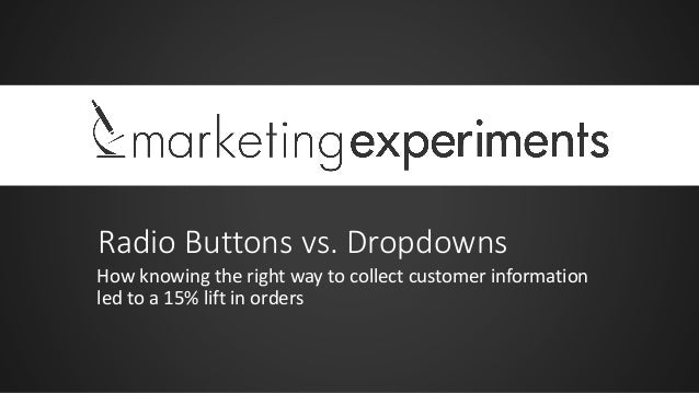 Radio Buttons vs. Dropdowns How knowing the right way to collect customer information led to a 15% lift in orders