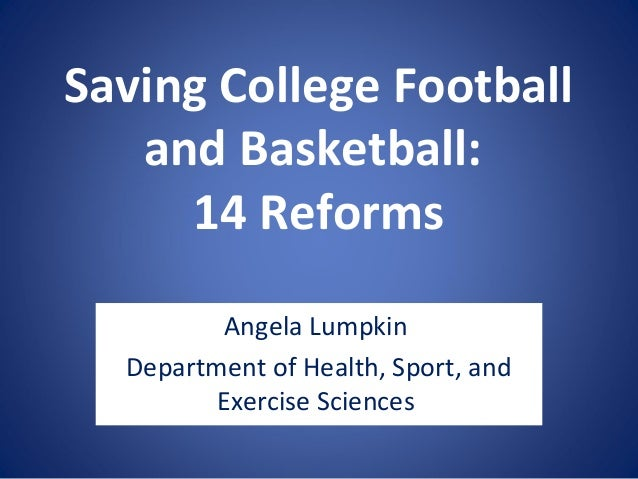 Saving College Football   and Basketball:     14 Reforms          Angela Lumpkin  Department of Health, Sport, and        ...