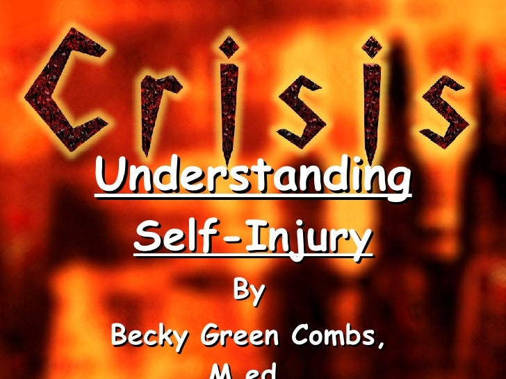 Understanding  Self-Injury By Becky Green Combs, M.ed.
