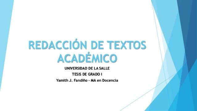 REDACCIÓN DE TEXTOS ACADÉMICO UNIVERSIDAD DE LA SALLE TESIS DE GRADO I Yamith J. Fandiño - MA en Docencia