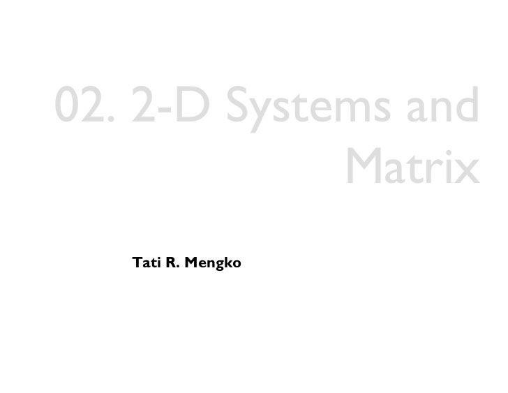 02. 2-D Systems and             Matrix   Tati R. Mengko