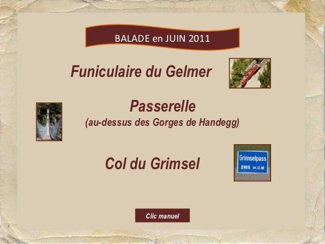 BALADE en JUIN 2011Funiculaire du Gelmer           Passerelle  (au-dessus des Gorges de Handegg)      Col du Grimsel      ...
