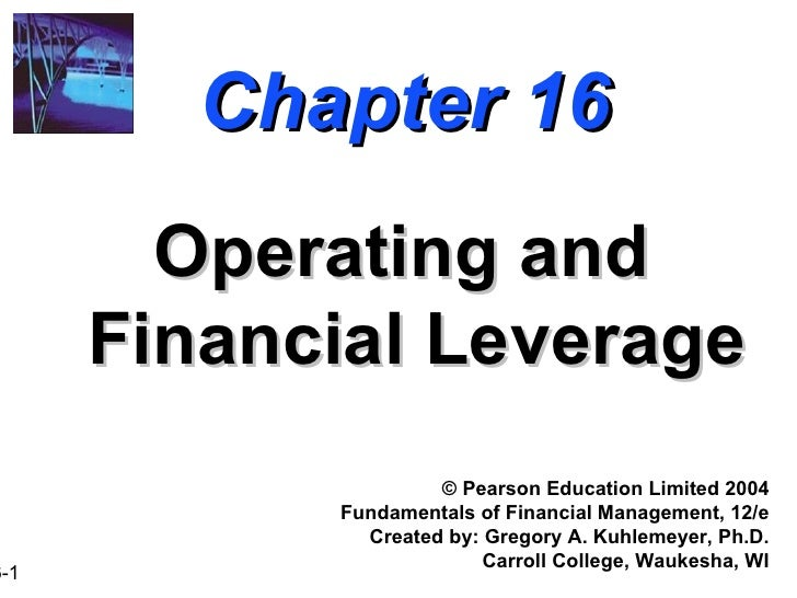 Chapter 16 Operating and Financial Leverage ©  Pearson Education Limited 2004 Fundamentals of Financial Management, 12/e C...