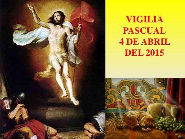 VIGILIA PASCUAL 4 DE ABRIL DEL 2015