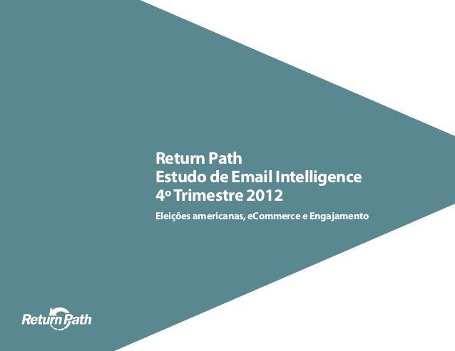 Return PathEstudo de Email Intelligence4º Trimestre 2012Eleições americanas, eCommerce e Engajamento