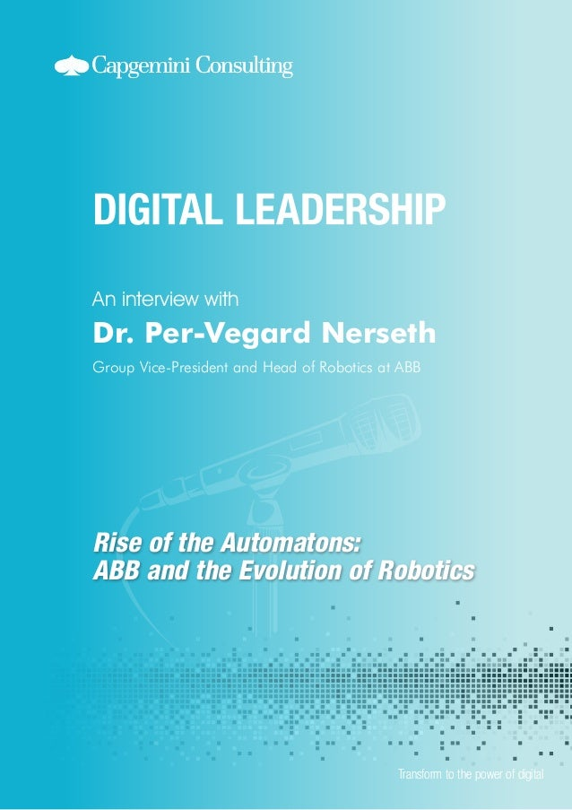 An interview with  Dr. Per-Vegard Nerseth Group Vice-President and Head of Robotics at ABB  Rise of the Automatons: ABB an...