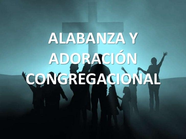 ALABANZA Y  ADORACIÓNCONGREGACIONAL