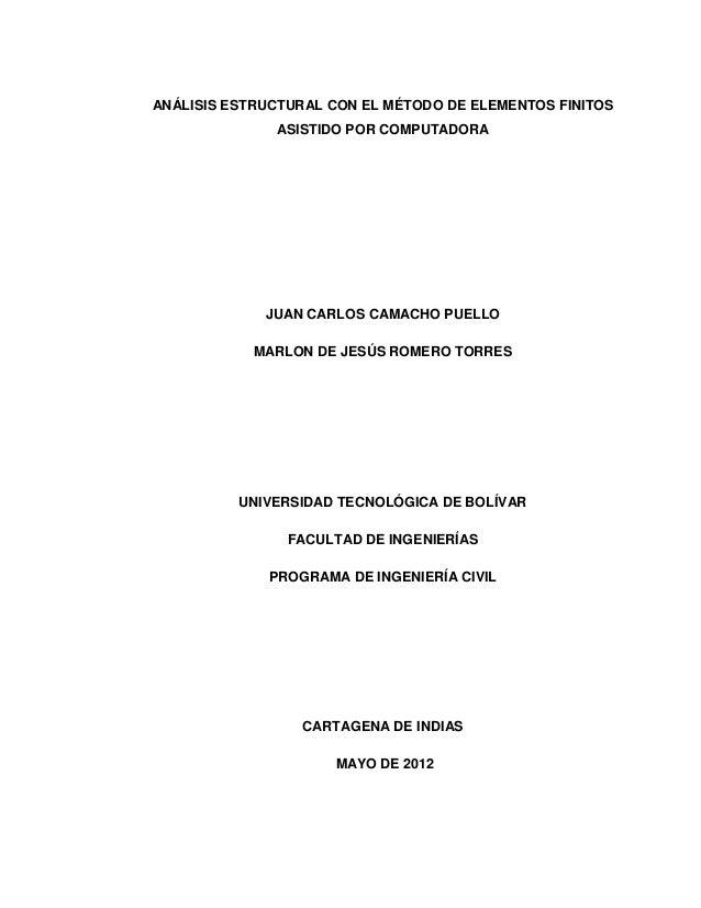 ANÁLISIS ESTRUCTURAL CON EL MÉTODO DE ELEMENTOS FINITOS ASISTIDO POR COMPUTADORA JUAN CARLOS CAMACHO PUELLO MARLON DE JESÚ...