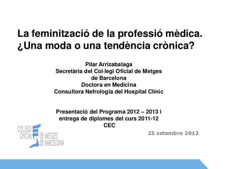 La feminització de la professió mèdica.¿Una moda o una tendència crònica?                  Pilar Arrizabalaga       Secret...