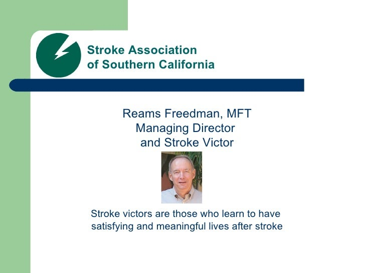 Stroke Association of Southern California <ul><li>Reams Freedman, MFT </li></ul><ul><li>Managing Director  </li></ul><ul><...