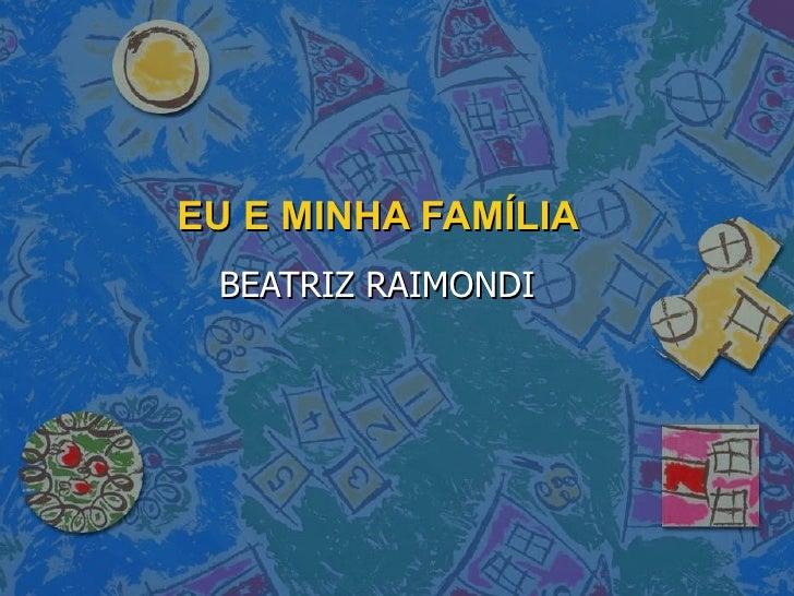 EU E MINHA FAMÍLIA BEATRIZ RAIMONDI